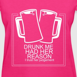 Drunk me had her reasons funny tshirt - Women's T-Shirt