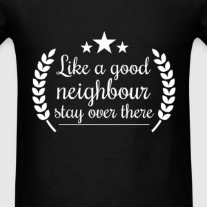 A good neighbour stay over there fun tee - Men's T-Shirt