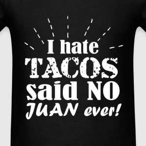 I hate tacos said no Juan ever fun tee - Men's T-Shirt