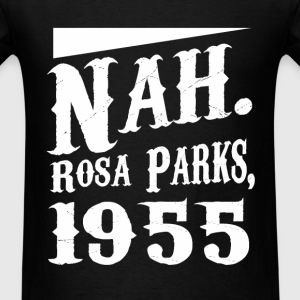 Nah. Rosa Parks, 1955 awesome fun tee - Men's T-Shirt