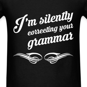 I'm silently correcting grammar fun tee - Men's T-Shirt