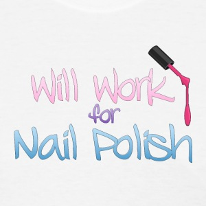 Will Work For Nail Polish - Women's T-Shirt