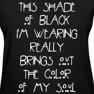 This shade of black im wearing really brings out Women's T-Shirts - Women's T-Shirt
