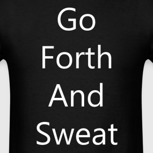 Go Forth and Sweat - Mens T White Font - Men's T-Shirt