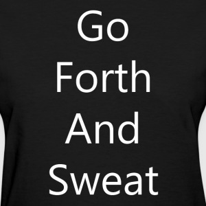 Go Forth and Sweat - Womens T White Font - Women's T-Shirt