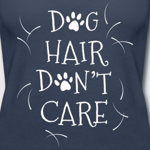 Dog Hair Don't Care - Women's Premium Tank Top