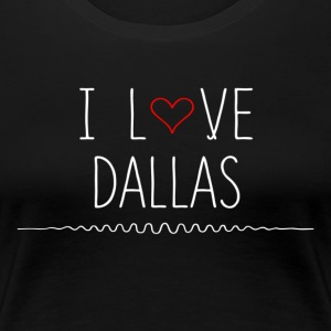I Love Dallas T-Shirts - Women's Premium T-Shirt