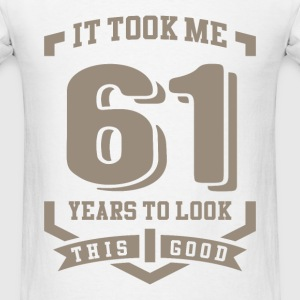 It Took Me 61 Years - Men's T-Shirt