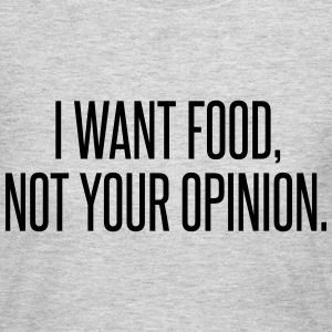I want food not your opinion Long Sleeve Shirts - Women's Long Sleeve Jersey T-Shirt