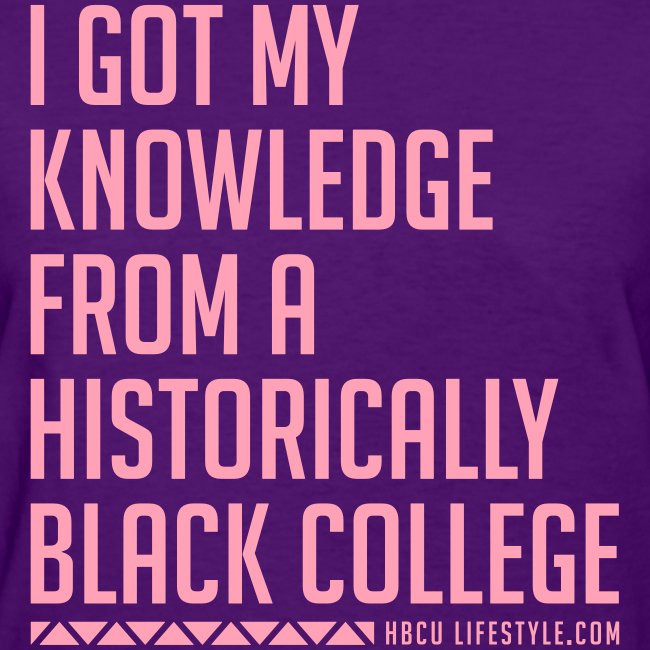 I Got My Knowledge From A Historically Black College