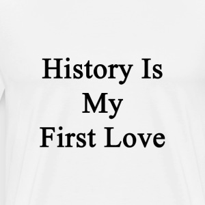history_is_my_first_love T-Shirts - Men's Premium T-Shirt