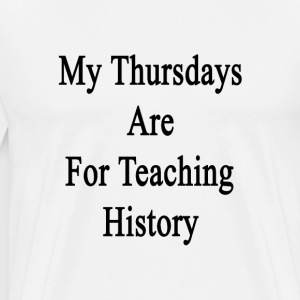 my_thursdays_are_for_teaching_history T-Shirts - Men's Premium T-Shirt