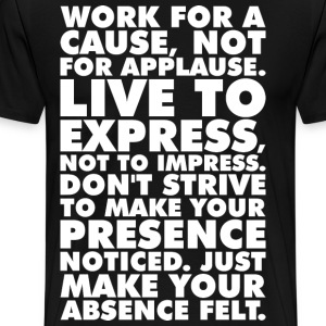 Work For A Cause, Not For Applause T-Shirts - Men's Premium T-Shirt