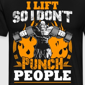 I Lift So I Don't Punch People T-Shirts - Men's Premium T-Shirt