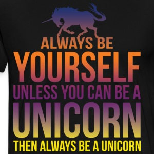Always Be Yourself Unless You Can Be A Unicorn T-Shirts - Men's Premium T-Shirt