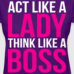 Act Like A Lady, Think Like A Boss Women's T-Shirts - Women's T-Shirt