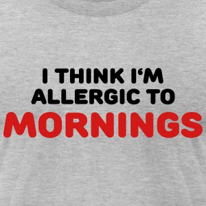 I think I'm allergic to mornings T-Shirts - Men's T-Shirt by American Apparel