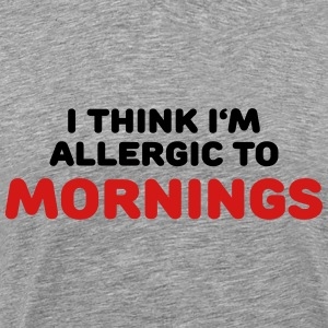 I think I'm allergic to mornings T-Shirts - Men's Premium T-Shirt