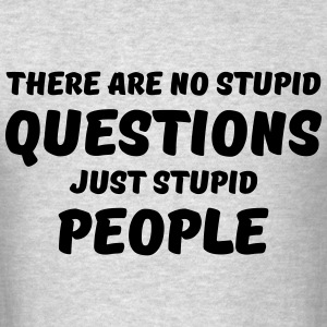 There are no stupid questions, just stupid people T-Shirts - Men's T-Shirt