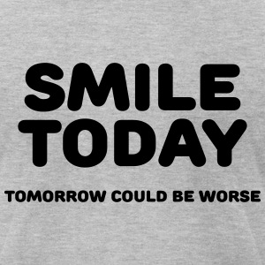 Smile today T-Shirts - Men's T-Shirt by American Apparel