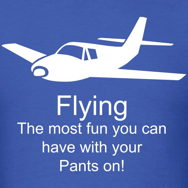 Flying - The most fun you can have with your Pants on!