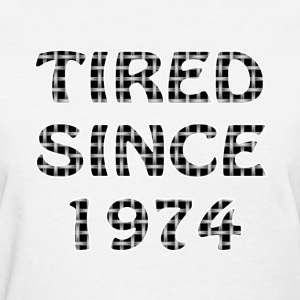Women's Tshirt tagged TIRED SINCE 1974 - Women's T-Shirt