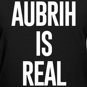 AUBRIH IS REAL - Women's T-Shirt