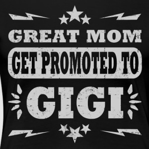 GREAT MOM GET PROMOTED TO GIGI - Women's Premium T-Shirt