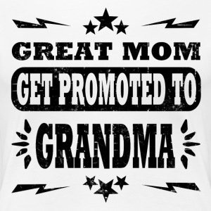 GREAT MOM GET PROMOTED TO GRANDMA - Women's Premium T-Shirt