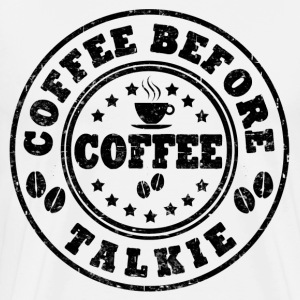 COFFEE BEFORE TALKIE - Men's Premium T-Shirt
