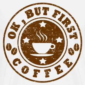 OK,BUT FIRST COFFEE - Men's Premium T-Shirt