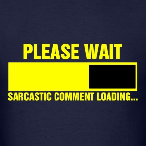 Please wait sarcastic comment loading - Men's T-Shirt