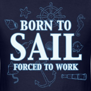 born_to_sail_forced_to_work_06201607 T-Shirts - Men's T-Shirt