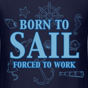 born_to_sail_forced_to_work_06201608 T-Shirts - Men's T-Shirt