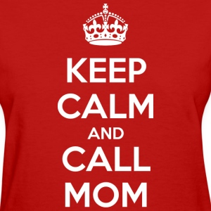 Keep Calm and Call Mom - Women's T-Shirt