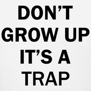 Don't grow up its a trap - Women's T-Shirt