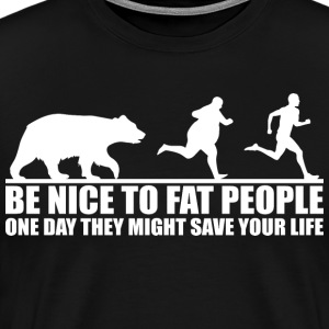 Be Nice To Fat People T-Shirts - Men's Premium T-Shirt