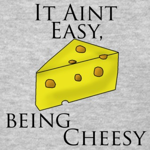 It Aint Easy, Being Cheesy - Women's T-Shirt