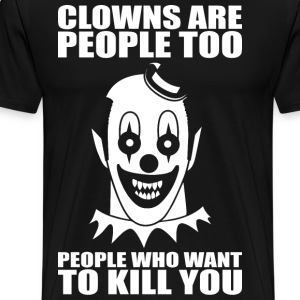 Clowns Want To Kill You T-Shirts - Men's Premium T-Shirt