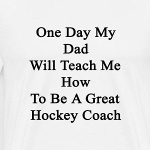 one_day_my_dad_will_teach_me_how_to_be_a T-Shirts - Men's Premium T-Shirt