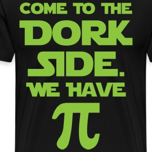 Come To The Dork Side. We Have Pie. T-Shirts - Men's Premium T-Shirt