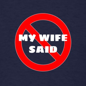 My Wife Said No - Men's T-Shirt