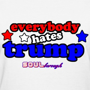 Everybody Hates Trump - Women's T-Shirt