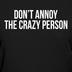 Don't Annoy The Crazy Person Women's T-Shirts - Women's T-Shirt