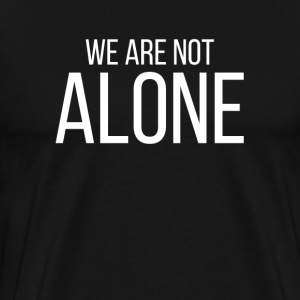 We Are Not Alone Conspiracy UFO Alien T-Shirts - Men's Premium T-Shirt