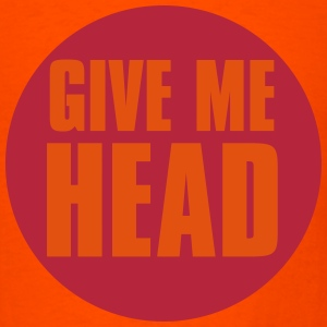 Give me Head_T-Shirt - Men's T-Shirt