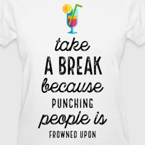 Take A Break Because Punching People Is Frowned Up - Women's T-Shirt