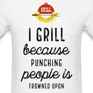 I Grill Because Punching People Is Frowned Upon - Men's T-Shirt