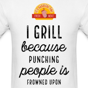 I Grill Because Punching People Funny - Men's T-Shirt