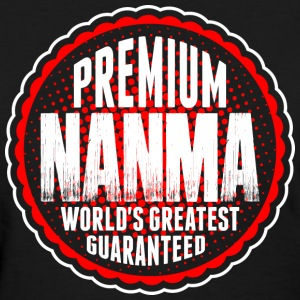 Premium Nanma World's Greatest Guaranted T-Shirts - Women's T-Shirt